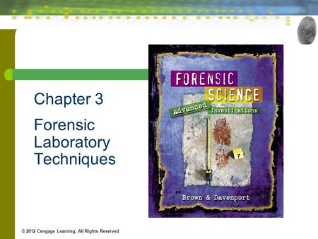 Chapter 3 Forensic Laboratory Techniques © 2012 Cengage Learning. All Rights Reserved.