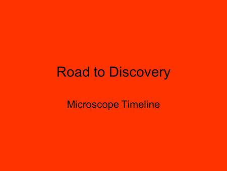 Road to Discovery Microscope Timeline. Anton van Leeuwenhoek (1632-1723) Dutch Scientist –Psst – this means he's from Holland Hobby of grinding very small.