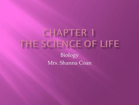 Biology Mrs. Shanna Coan. The study of life Biology.