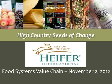 Food Systems Value Chain – November 2, 2012 High Country Seeds of Change.