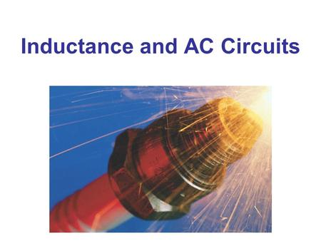 Inductance and AC Circuits. Mutual Inductance Self-Inductance Energy Stored in a Magnetic Field LR Circuits LC Circuits and Electromagnetic Oscillations.