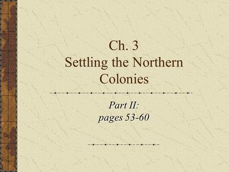 Ch. 3 Settling the Northern Colonies Part II: pages 53-60.