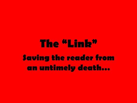 "The ""Link"" Saving the reader from an untimely death…"