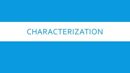 CHARACTERIZATION. OBJECTIVES  Understand and Identify Characterization in Fiction.  Identify Theme in Fiction.