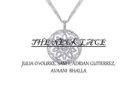 THE NECKLACE JULIA O'rOURKE, SAM T, ADRIAN GUTIERREZ, AVAANI BHALLA.