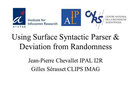 Using Surface Syntactic Parser & Deviation from Randomness Jean-Pierre Chevallet IPAL I2R Gilles Sérasset CLIPS IMAG.