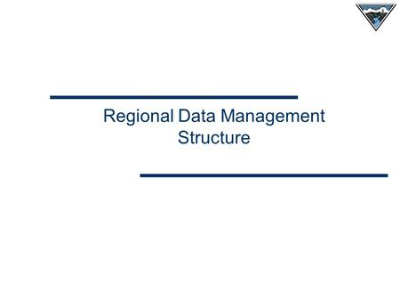 Regional Data Management Structure. Questions We Hear  Why are we reporting differently than other agencies? What are we being asked to do that is different.