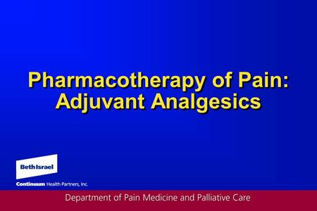 Pharmacotherapy of Pain: Adjuvant Analgesics. Adjuvant Analgesics Defined as drugs with other indications that may be analgesic in specific circumstances.