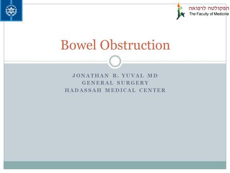 JONATHAN B. YUVAL MD GENERAL SURGERY HADASSAH MEDICAL CENTER Bowel Obstruction.