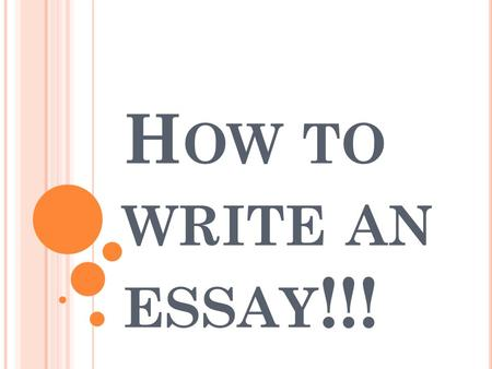 H OW TO WRITE AN ESSAY !!!. W RITING AN ESSAY CONTAINS … Sticking to the topic Planning the essay An interesting Introduction A persuasive Body An effective.