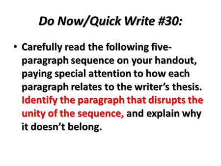 Do Now/Quick Write #30: Carefully read the following five- paragraph sequence on your handout, paying special attention to how each paragraph relates to.