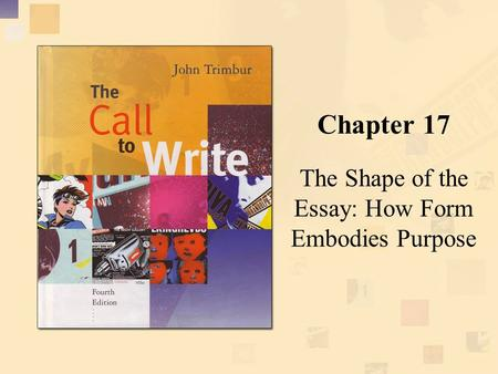 Chapter 17 The Shape of the Essay: How Form Embodies Purpose.