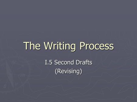The Writing Process I.5 Second Drafts (Revising).