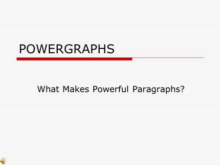 POWERGRAPHS What Makes Powerful Paragraphs? What is a Paragraph?  A paragraph is a collection of related sentences dealing with a single topic.