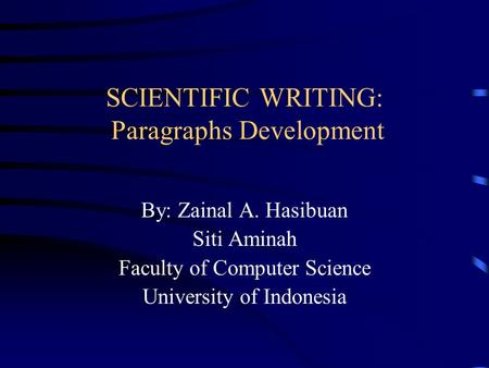 SCIENTIFIC WRITING: Paragraphs Development By: Zainal A. Hasibuan Siti Aminah Faculty of Computer Science University of Indonesia.