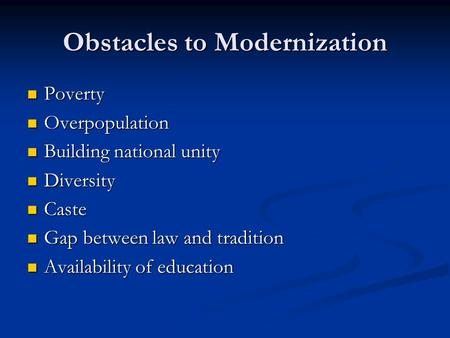 Obstacles to Modernization Poverty Poverty Overpopulation Overpopulation Building national unity Building national unity Diversity Diversity Caste Caste.
