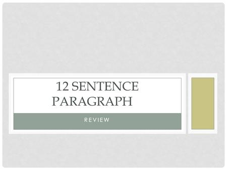 REVIEW 12 SENTENCE PARAGRAPH. INTRODUCTION As you remember from our previous introduction to 5-paragraph essays, the a paragraph is a group of sentences.