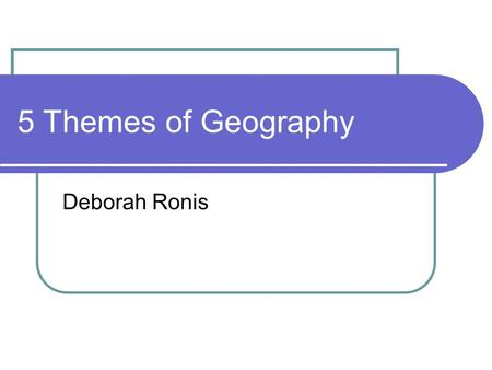 5 Themes of Geography Deborah Ronis. 1. Location Asks where are we? Location may be absolute or relative. These locations, whether absolute or relative,