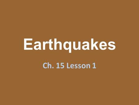 Earthquakes Ch. 15 Lesson 1. What are Earthquakes? Earthquakes are the vibrations in the ground that result from the movement along breaks in Earth's.