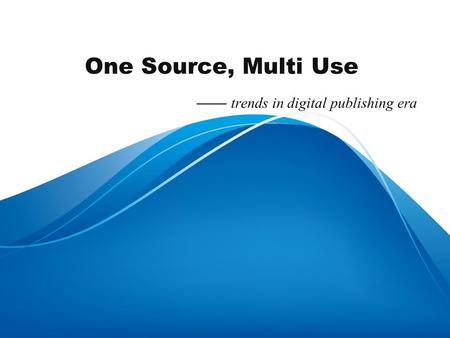 One Source, Multi Use —— trends in digital publishing era.