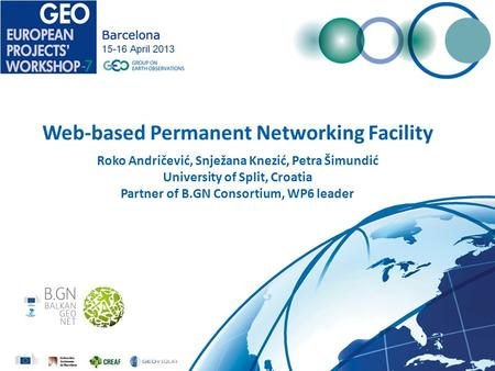 Web-based Permanent Networking Facility Roko Andričević, Snježana Knezić, Petra Šimundić University of Split, Croatia Partner of B.GN Consortium, WP6 leader.