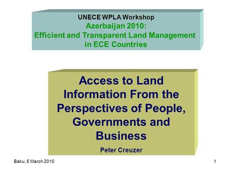 Baku, 5 March 20101 UNECE WPLA Workshop Azerbaijan 2010: Efficient and Transparent Land Management in ECE Countries Access to Land Information From the.