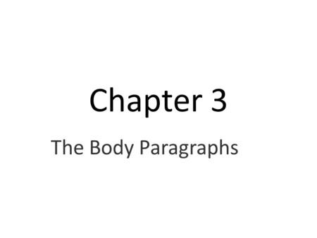 Chapter 3 The Body Paragraphs. ■ Summary Planning the Body of Your Essay ■ informal outlines Composing the Body Paragraphs The Topic Sentence ■ supports.