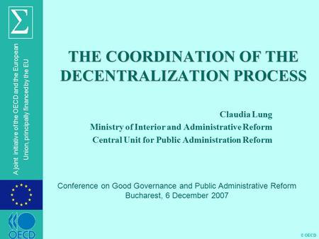 © OECD A joint initiative of the OECD and the European Union, principally financed by the EU THE COORDINATION OF THE DECENTRALIZATION PROCESS Claudia Lung.