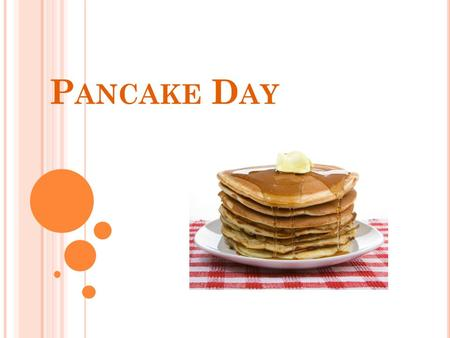P ANCAKE D AY. W HAT IS P ANCAKE D AY ? Pancake Day ( also known as Shrove Tuesday) is the last day before the period which Christians call Lent. It is.