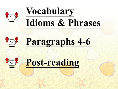 Vocabulary Idioms & Phrases Paragraphs 4-6 Post-reading.
