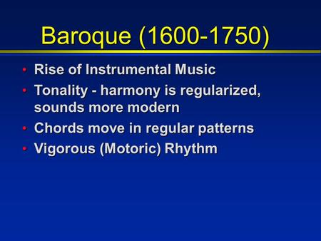 Baroque (1600-1750) Rise of Instrumental Music Rise of Instrumental Music Tonality - harmony is regularized, sounds more modern Tonality - harmony is regularized,