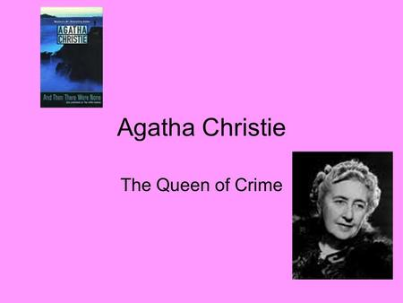 Agatha Christie The Queen of Crime. Childhood Born Sept. 15, 1890 in Torquay, England Full name is Agatha Mary Clarissa Miller Father Fredrick= outgoing.