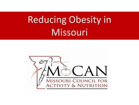 Reducing Obesity in Missouri. 5-Year Strategic Plan Accomplishments Advancing Environmental and Policy Change to Promote Good Nutrition and Physical Activity.