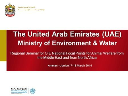 The United Arab Emirates (UAE) Ministry of Environment & Water Regional Seminar for OIE National Focal Points for Animal Welfare from the Middle East and.