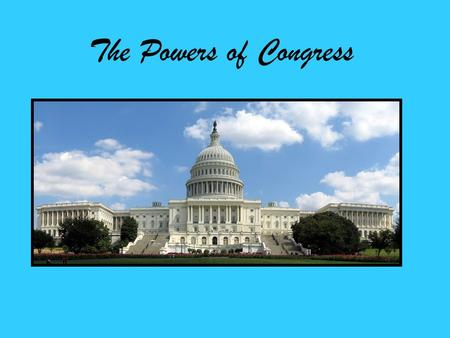 The Powers of Congress. The Scope of Congressional Powers Congress has only those powers delegated to it and not denied to it by the Constitution. Reserved.