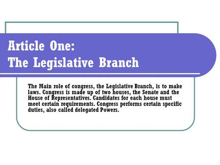 Article One: The Legislative Branch The Main role of congress, the Legislative Branch, is to make laws. Congress is made up of two houses, the Senate and.