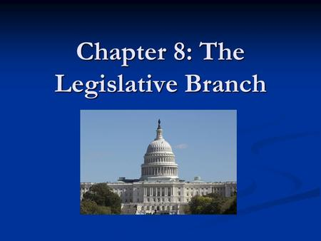 Chapter 8: The Legislative Branch. 8.1 The Members of Congress Members of Congress are responsible for making laws and creating public policies Members.