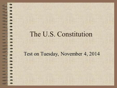 The U.S. Constitution Test on Tuesday, November 4, 2014.