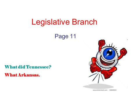 Legislative Branch Page 11 What did Tennessee? What Arkansas.