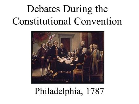 Debates During the Constitutional Convention Philadelphia, 1787.