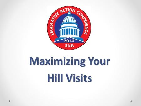 Maximizing Your Hill Visits. Session Overview Background and Overview of the Legislative Process Review Key Congressional Committees SNA's CNR Strategy.