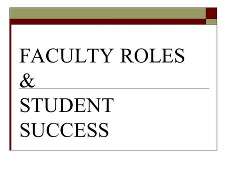FACULTY ROLES & STUDENT SUCCESS. Faculty Roles in: Program level learning outcomes Curriculum mapping Assessment of student learning Student success.