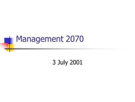 Management 2070 3 July 2001. Welcome and Introduction What the Class is About Course Outline Teaching Style Course Web Page.