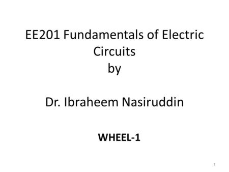 EE201 Fundamentals of Electric Circuits by Dr. Ibraheem Nasiruddin 1 WHEEL-1.