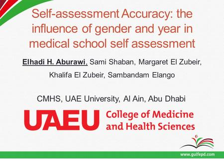 Self-assessment Accuracy: the influence of gender and year in medical school self assessment Elhadi H. Aburawi, Sami Shaban, Margaret El Zubeir, Khalifa.