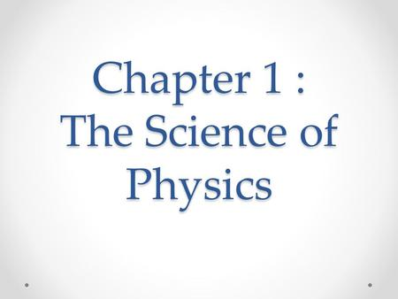 Chapter 1 : The Science of Physics. 1-1 Areas Within Physics NameSubjectsExamples MechanicsMotion and its causesFalling objects, friction, weight, spinning.