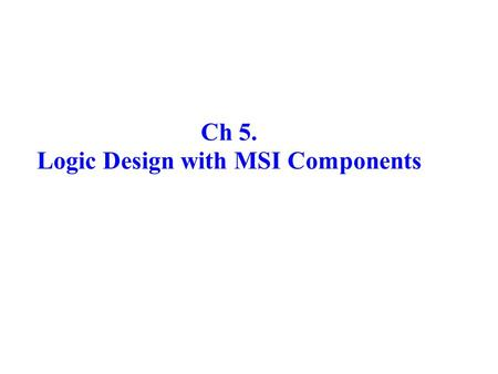 Ch 5. Logic Design with MSI Components. Csci 2021 Srping02 2 VHDL The U.S. Department of Defense (DoD) supported the development of VHDL (VHSIC hardware.