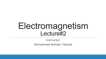 Electromagnetism Lecture#2 Instructor: Muhammad Mateen Yaqoob.