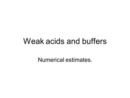 "Weak acids and buffers Numerical estimates.. Weak acids Weak acids are characterized by less than 100% dissociation. A ""weak"" acid is not necessarily."