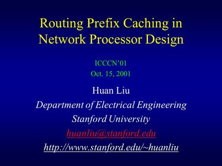 Routing Prefix Caching in Network Processor Design Huan Liu Department of Electrical Engineering Stanford University